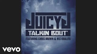 Chris Brown Video - Juicy J ft. Chris Brown, Wiz Khalifa - Talkin' Bout (Official Audio)