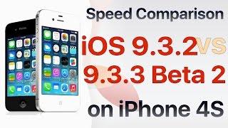 iPhone 4S : iOS 9.3.2 vs iOS 9.3.3 Beta 2 / Public Beta 2  Build 13G21 Speed Test