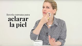 Receta coreana para aclarar la piel | The Beauty Effect