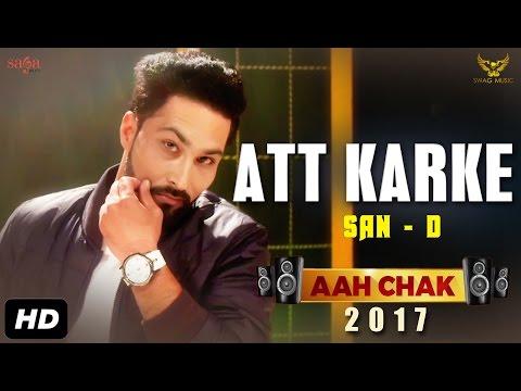 San-D : Att Karke (Full Video) Aah Chak 2017 | New Punjabi Songs 2017 | Saga Music