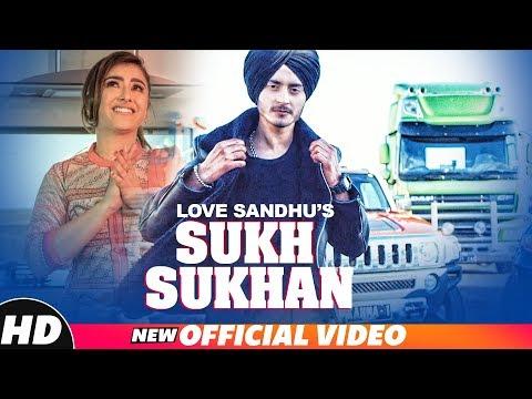 Love Sandhu | Sukh Sukhan (Official Video) | Desi Routz | Aman Khanna | Latest Punjabi Songs 2018