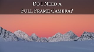 Do You Need a Full Frame Camera? - Photo Question of the Week