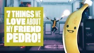 7 Things We Love About My Friend Pedro - BANANAS!