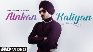 Ainkan Kaliyan: Rohanpreet Singh (Full Song) The Kidd | Jassi Lohka | Latest Punjabi Songs 2019