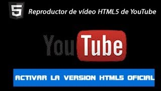 como activar HTML5 en youtube para ver los videos full