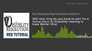 968 How long do you have to wait for a Social Security Disability hearing in Iowa Walter Hnot.