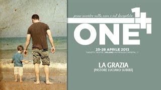27 Aprile 2013 - La Grazia - Pastore Luciano Subirà - Conferenza ONE
