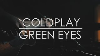 green eyes // coldplay // acoustic cover
