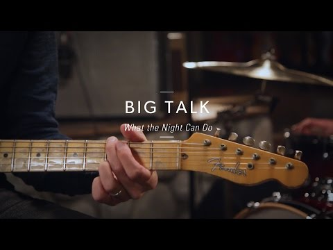 Big Talk - What The Night Can Do