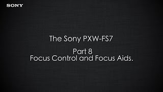 "PXW-FS7 Official Tutorial Video #8 ""Focus Control and Focus Aids""