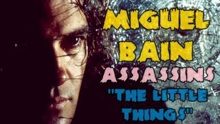 Miguel Bain (Antonio Banderas) - The little things {Assassins}