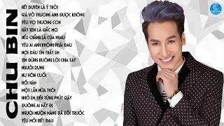 Chu Bin 2017 - Tuyển Tập Những Ca Khúc Nhạc Trẻ Hay Nhất Của Chu Bin