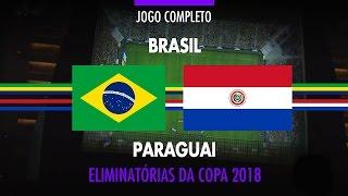 Jogo Completo - Brasil x Paraguai - Eliminatórias da Copa 2018 - 28/03/2017