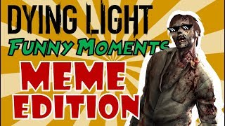 Funniest Moments Dying Light MEME EDITION | The Gamer Vault