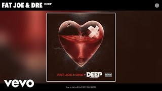 Fat Joe, Dre - Deep (Audio)