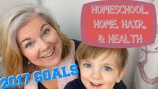 Goals for 2017: HOMESCHOOL, HOME, HAIR, & HEALTH