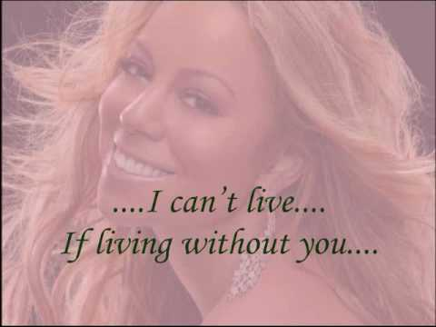 MARIAH CAREY :-:  I CANT LIVE IF LIVING IS WITHOUT YOU LYRICS...