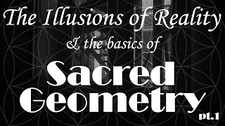 The Illusions of Reality & The Basics of Sacred Geometry (The Patterns of Consciousness) Pt1