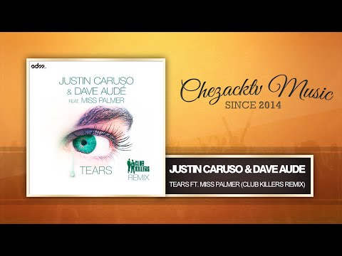 Justin Caruso & Dave Aude - Tears ft. Miss Palmer (Club Killers Remix)