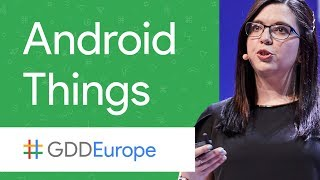 Android Things: The IoT Platform for Everyone (GDD Europe