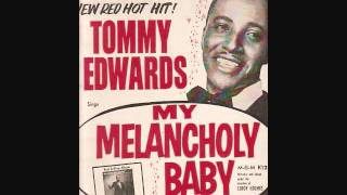 Watch Tommy Edwards My Melancholy Baby video