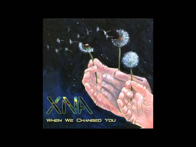 XNA — At Childhood's Beginning (When We Changed You)