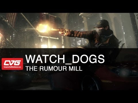 The Rumour Mill - Watch Dogs