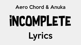 Aero Chord & Anuka - Incomplete [Lyrics]