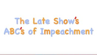 The Late Show Teaches The ABCs Of Impeachment