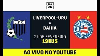 LiverpoolURU x Bahia AO VIVO e DE GRAA! Assista aqui com o DAZN!