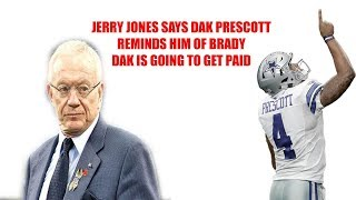 Jerry Jones says Dak Prescott reminds him of Tom Brady! Dak is going to get paid! My thoughts