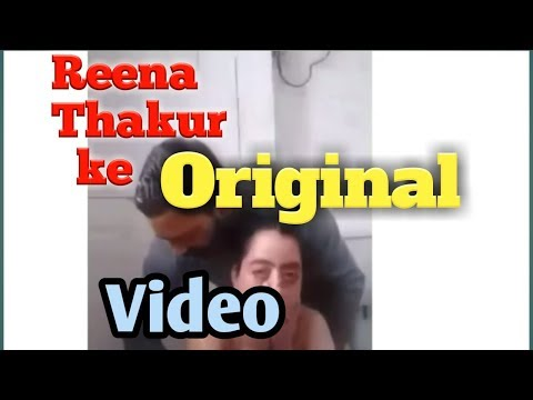 Reena Thakur ke Original video.
