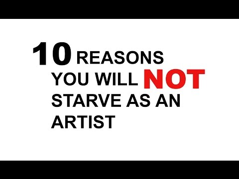 10 Reasons You Will NOT Starve as an Artist!
