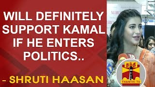 """Will Definitely support Kamal Haasan if he enters into Politics"" – Shruti Haasan"