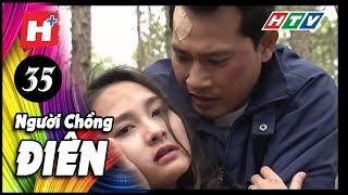 Người Chồng Điên - Tập 35 | Phim Tâm Lý Việt Nam 2017