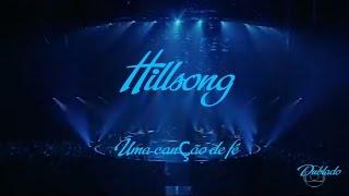 Hillsong - Uma canção de fé (Dublado e legendado em PT/BR)