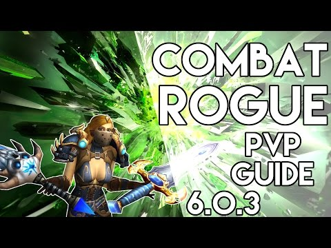 Combat Rogue PvP Guide - Warlords of Draenor 6.0.3