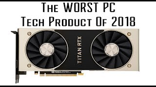 Titan RTX is the WORST tech product of 2018