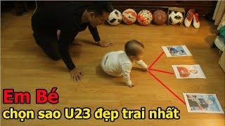 Em bé dự đoán cầu thủ đẹp trai nhất U23 Việt Nam : Bùi Tiến Dũng ,  Xuân Trường hay Công Phượng