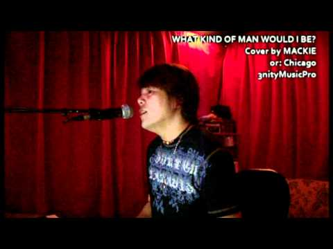 WHAT KIND OF MAN WOULD I BE? cover by MACKIE