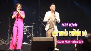 Hài Kịch: LẤY PHẢI CHỒNG DÊ - Hài Hải ngoại Quang Minh & Hồng Đào.
