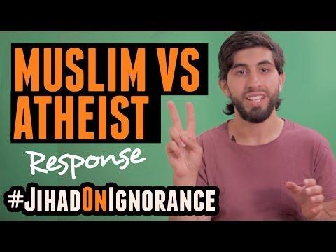 Muslim Vs Atheist | Response | #jihadonignorance video