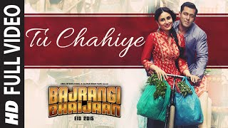 Tu Chahiye FULL VIDEO Song  Atif Aslam  Bajrangi B