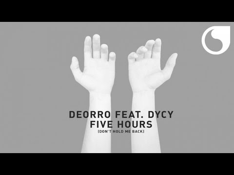 Deorro  Ft. DyCy - Five Hours (Don't Hold Me Back) [Extended Vocal Mix]