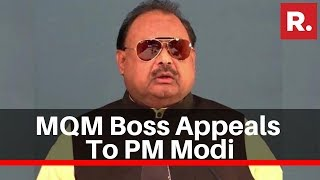 Pakistan MQM Chief Altaf Hussain Requests PM Modi For Asylum In India