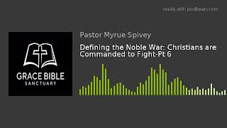 Defining the Noble War: Christians are Commanded to Fight-Pt 6