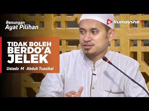 Renungan Ayat Pilihan : Tidak Boleh Berdoa Jelek - Ustadz M Abduh Tuasikal