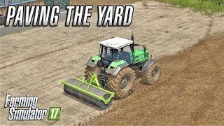 Farming Simulator 2017 | PAVING THE YARD| Drumard Farm | Episode 14