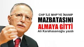 Ali Karahasanoğlu : Ekmel abi CHP-MHP'lilere inanıp mazbatayı almaya gitmiş!