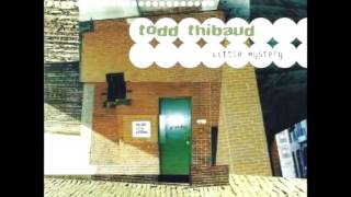 Todd Thibaud - Little Mystery
